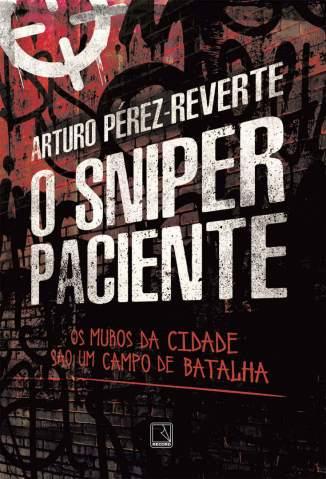 Baixar O Sniper Paciente - Arturo Pérez-Reverte ePub PDF Mobi ou Ler Online