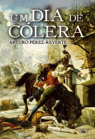 Baixar Um Dia de Cólera - Arturo Pérez-Reverte ePub PDF Mobi ou Ler Online