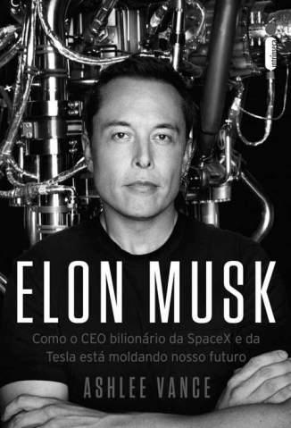 Baixar Livro Elon Musk: Como o Ceo Bilionário da Spacex e da Tesla Está Moldando o Nosso Futuro - Ashlee Vance  em ePub PDF Mobi ou Ler Online