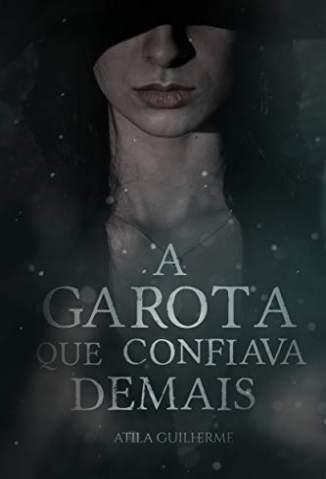 Baixar Livro A Garota que Confiava Demais - Atila Guilherme em ePub PDF Mobi ou Ler Online