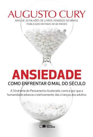 Baixar Livro Ansiedade - Como Enfrentar o Mal do Século - Augusto Cury em ePub PDF Mobi ou Ler Online