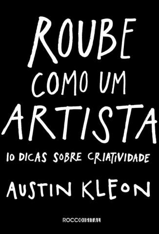 Baixar Livro Roube Como um Artista: 10 Dicas Sobre Criatividade - Austin Kleon  em ePub PDF Mobi ou Ler Online