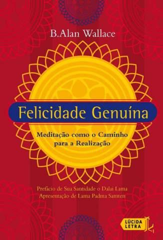Baixar Felicidade Genuína: Meditação Como o Caminho para a Realização - B. Alan Wallace ePub PDF Mobi ou Ler Online
