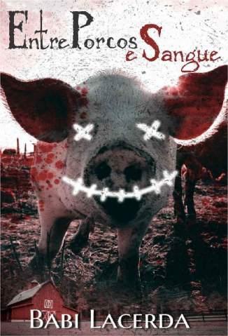 Baixar Livro Entre Porcos e Sangue - Babi Lacerda em ePub PDF Mobi ou Ler Online