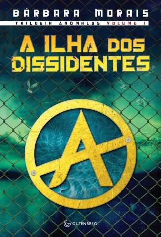 Baixar Livro A Ilha dos Dissidentes - Trilogia Anômalos Vol. 1 - Bárbara Morais em ePub PDF Mobi ou Ler Online