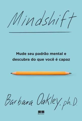 Baixar Livro Mindshift: Mude Seu Padrão Mental e Descubra do que Você é Capaz - Barbara Oakley em ePub PDF Mobi ou Ler Online