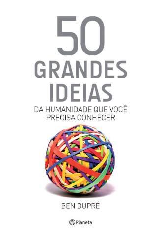 Baixar 50 grandes ideias da humanidade que você precisa conhecer - Ben Dupré ePub PDF Mobi ou Ler Online