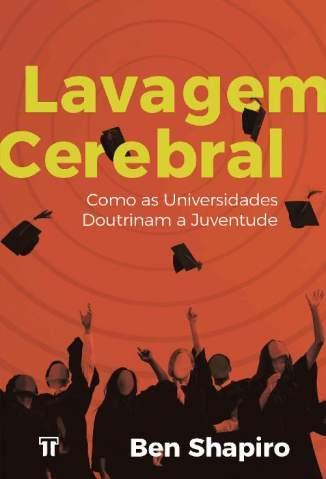 Baixar Livro Lavagem Cerebral: Como as Universidades Doutrinam a Juventude - Ben Shapiro em ePub PDF Mobi ou Ler Online