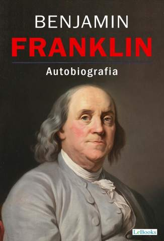 Baixar Livro Autobiografia de Benjamin Franklin - Benjamin Franklin em ePub PDF Mobi ou Ler Online
