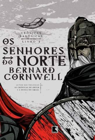 Baixar Livro Os Senhores do Norte - Crônicas Saxônicas Vol. 3 - Bernard Cornwell em ePub PDF Mobi ou Ler Online