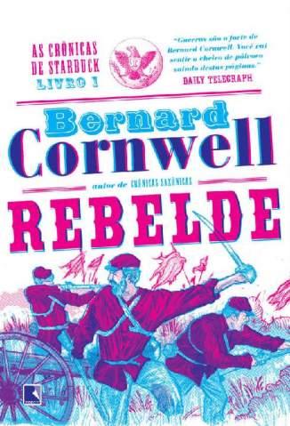 Baixar Livro Rebelde - As Crônicas de Starbuck Vol. 1 - Bernard Cornwell em ePub PDF Mobi ou Ler Online