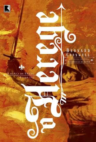 Baixar Livro O Herege - A Busca do Graal Vol. 3 - Bernard Cornwell em ePub PDF Mobi ou Ler Online