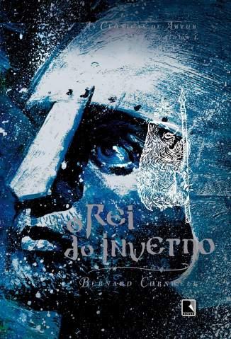 Baixar Livro O Rei do Inverno - As Crônicas de Artur Vol. 1 - Bernard Cornwell em ePub PDF Mobi ou Ler Online