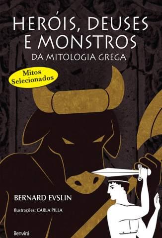 Baixar Heróis, Deuses e Monstros da Mitologia Grega - Bernard Evslin ePub PDF Mobi ou Ler Online