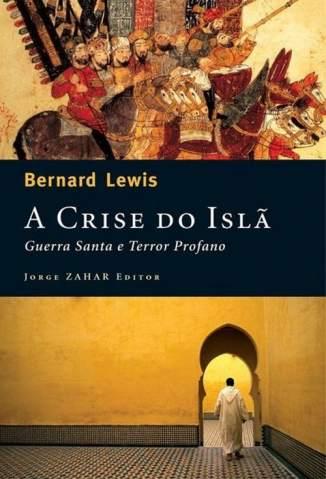 Baixar Livro A Crise do Islã - Guerra Santa e Terror Profano - Bernard Lewis em ePub PDF Mobi ou Ler Online