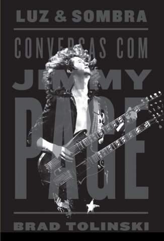 Baixar Luz e Sombra: Conversas Com Jimmy Page - Brad Tolinski ePub PDF Mobi ou Ler Online