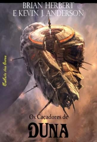 Baixar Livro Os Caçadores de Duna - Duna Vol. 1 - Brian Herbert em ePub PDF Mobi ou Ler Online