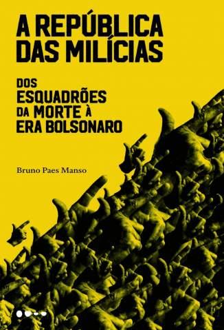 Baixar Livro A República das Milícias: dos Esquadrões da Morte à Era Bolsonaro - Bruno Paes Manso em ePub PDF Mobi ou Ler Online
