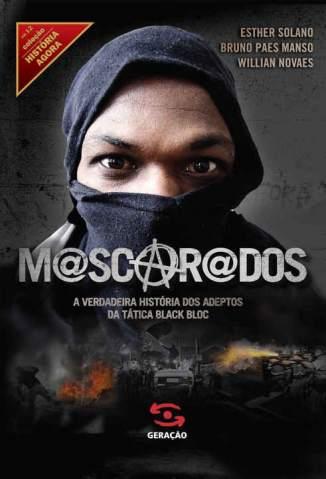 Baixar Mascarados: A Verdadeira História dos Adeptos da Tática Black Bloc - Bruno Paes Manso ePub PDF Mobi ou Ler Online