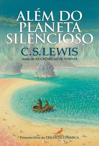 Baixar Além do Planeta Silencioso - Trilogia cosmica Vol. 1 -  C. S. Lewis  ePub PDF Mobi ou Ler Online