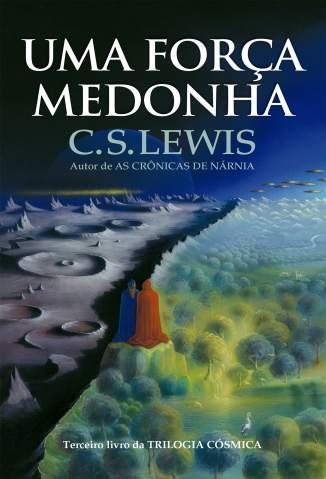 Baixar Uma Força Medonha – Terceiro Livro da Trilogia Cósmica - C. S. Lewis ePub PDF Mobi ou Ler Online