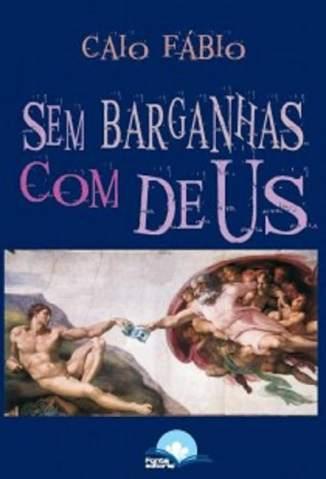 Baixar Sem Barganhas Com Deus - Caio Fábio ePub PDF Mobi ou Ler Online