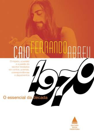 Baixar Livro O Essencial da Década de 1970 - Caio Fernando Abreu em ePub PDF Mobi ou Ler Online