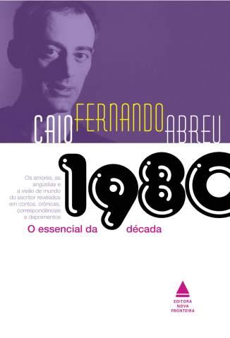 Baixar Livro O Essencial da Década de 1980 - Caio Fernando Abreu em ePub PDF Mobi ou Ler Online