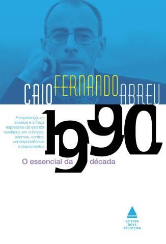 Baixar Livro O Essencial da Década de 1990 - Caio Fernando Abreu em ePub PDF Mobi ou Ler Online