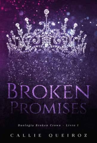 Baixar Livro Broken Promises - Broken Crown Vol. 1 - Callie Queiroz em ePub PDF Mobi ou Ler Online