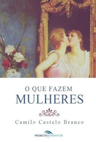 Baixar O que Fazem Mulheres - Camilo Castelo Branco ePub PDF Mobi ou Ler Online