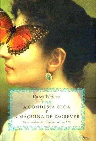Baixar A Condessa Cega e a Máquina de Escrever - Carey Wallace ePub PDF Mobi ou Ler Online