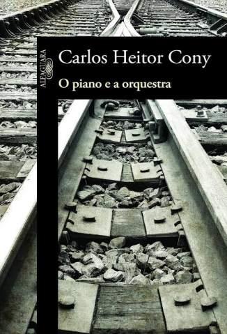 Baixar Livro O Piano e a Orquestra - Carlos Heitor Cony em ePub PDF Mobi ou Ler Online