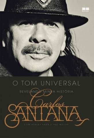 Baixar Carlos Santana: o Tom Universal: Revelando Minha História - Carlos Santana ePub PDF Mobi ou Ler Online