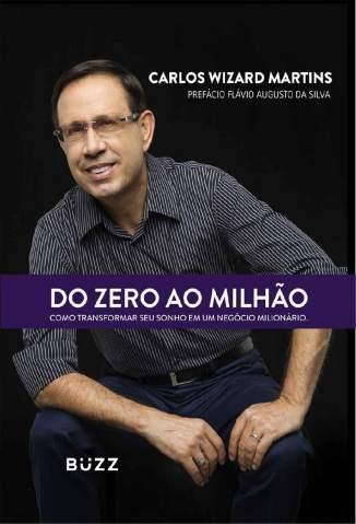Baixar Livro Do Zero Ao Milhão - Carlos Wizard Martins em ePub PDF Mobi ou Ler Online