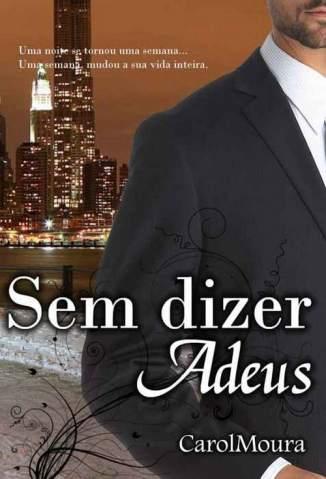 Baixar Sem Dizer Adeus - Trilogia Adeus Vol. 1 - Carol Moura ePub PDF Mobi ou Ler Online