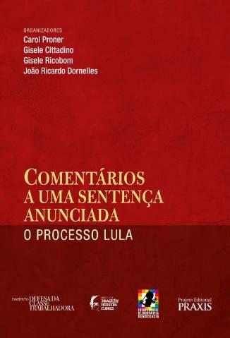 Baixar Comentários a uma sentença anunciada: o processo Lula - Carol Proner  ePub PDF Mobi ou Ler Online