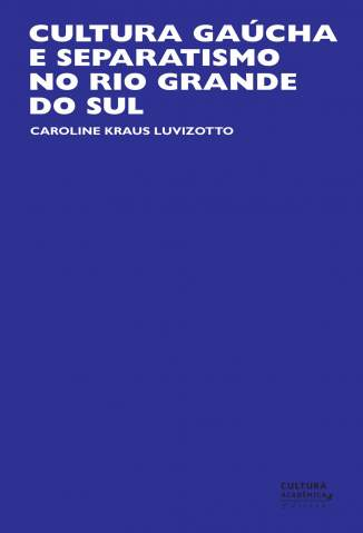 Baixar Cultura Gaúcha e Separatismo No Rio Grande do Sul - Caroline Kraus Luvizotto  ePub PDF Mobi ou Ler Online