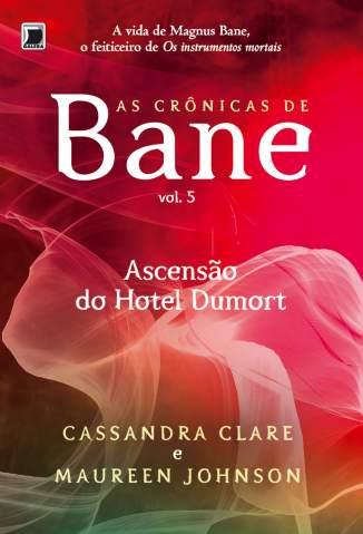 Baixar Ascensão do Hotel Dumort - As Crônicas de Bane Vol. 5 - Cassandra Clare ePub PDF Mobi ou Ler Online