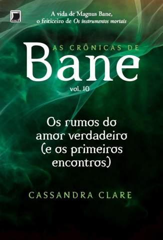 Baixar Os Rumos de um Amor Verdadeiro (E Os Primeiros Encontros) - As Crônicas de Bane Vol. 10 - Cassandra Clare ePub PDF Mobi ou Ler Online