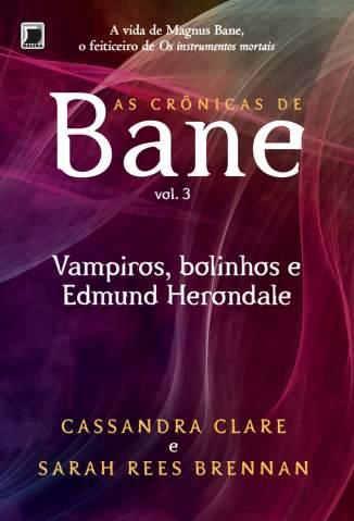 Baixar Vampiros, Bolinhos e Edmund Herondale - As Crônicas de Bane Vol. 3 - Cassandra Clare ePub PDF Mobi ou Ler Online