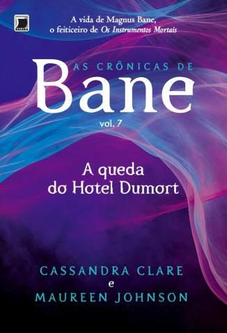 Baixar A Queda do Hotel Dumort (As Crônicas de Bane) - As Crônicas de Bane Vol. 7 - Cassandra Clare ePub PDF Mobi ou Ler Online