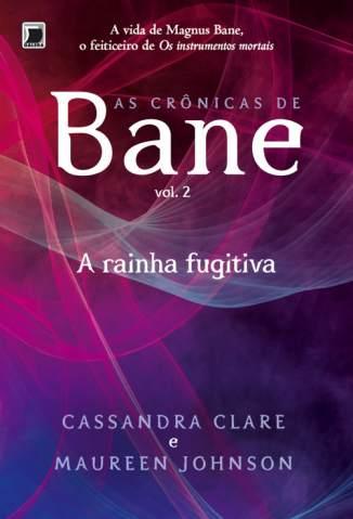 Baixar A Rainha Fugitiva - As Crônicas de Bane Vol. 2 - Cassandra Clare ePub PDF Mobi ou Ler Online