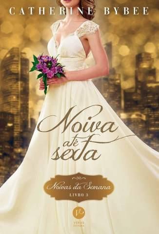 Baixar Livro Noiva Até Sexta - Noivas da Semana Vol. 3 - Catherine Bybee em ePub PDF Mobi ou Ler Online