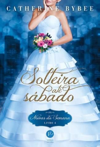 Baixar Livro Solteira Até Sábado - Noivas da Semana Vol. 4 - Catherine Bybee em ePub PDF Mobi ou Ler Online