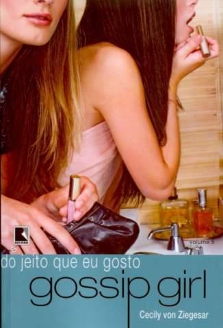 Baixar Livro Do Jeito que Eu Gosto - Gossip Girl Vol. 5 - Cecily Von Ziegesar em ePub PDF Mobi ou Ler Online