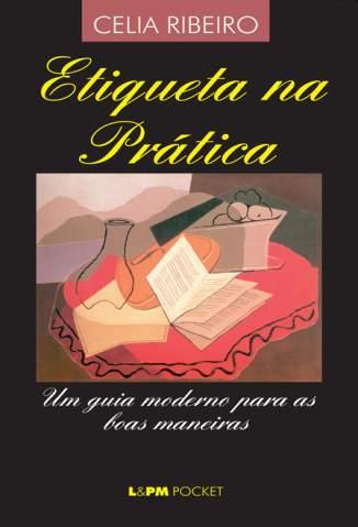 Baixar Etiqueta Na Prática - Celia Ribeiro ePub PDF Mobi ou Ler Online