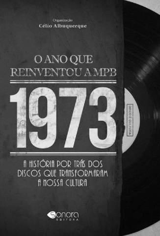 Baixar 1973. O Ano Que Reinventou A MPB - Célio Albuquerque ePub PDF Mobi ou Ler Online