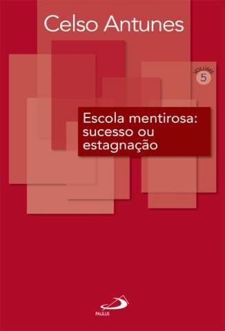 Baixar Livro Escola Mentirosa - Celso Antunes em ePub PDF Mobi ou Ler Online
