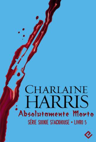 Baixar Absolutamente Morto - Sookie Stackhouse Vol. 5 - Charlaine Harris ePub PDF Mobi ou Ler Online